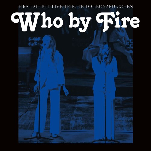 First Aid Kit - Who By Fire - Live Tribute To Leonard Cohen (Blue Vinyl (LP)